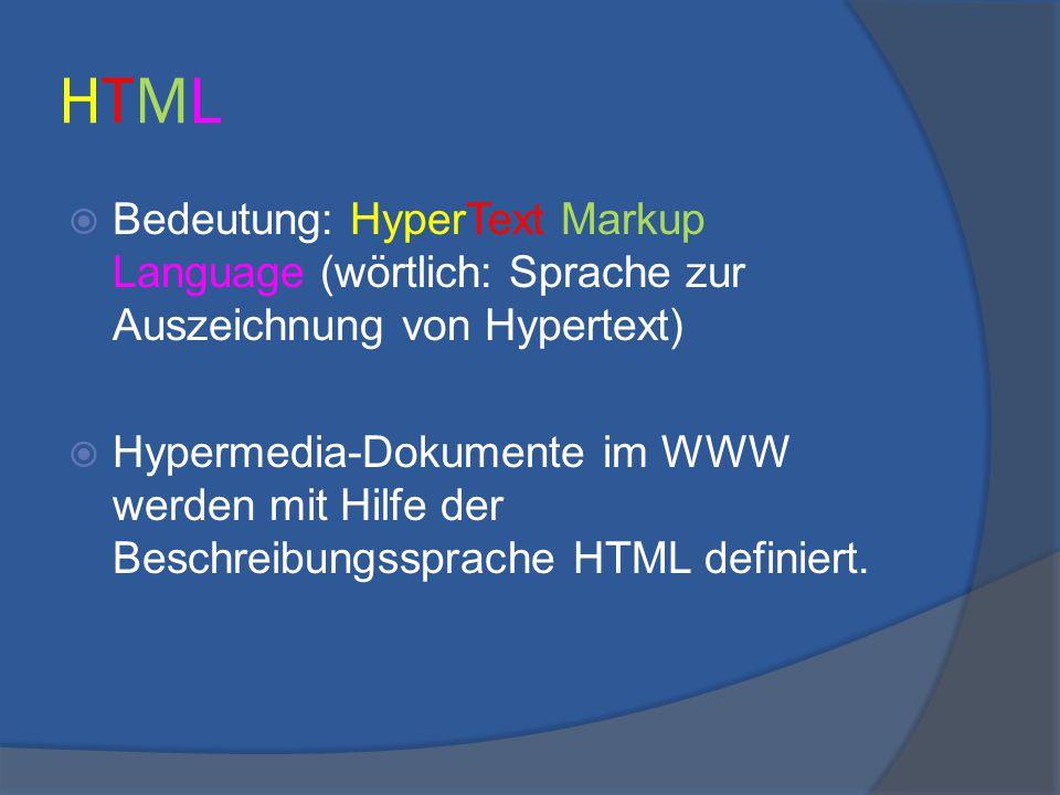 HTMLHTML  Bedeutung: HyperText Markup Language (wörtlich: Sprache zur Auszeichnung von Hypertext)  Hypermedia-Dokumente im WWW werden mit Hilfe der