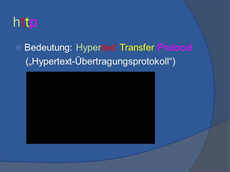 """httphttp  Bedeutung: Hypertext Transfer Protocol (""""Hypertext-Übertragungsprotokoll"""")"""
