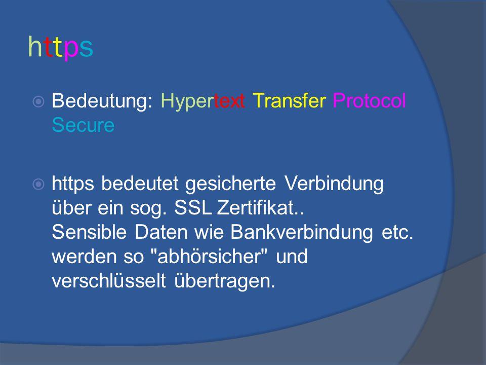 httpshttps  Bedeutung: Hypertext Transfer Protocol Secure  https bedeutet gesicherte Verbindung über ein sog. SSL Zertifikat.. Sensible Daten wie Ba