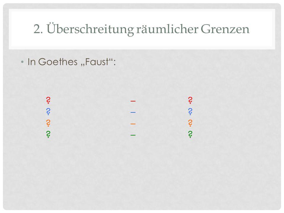 """2. Überschreitung räumlicher Grenzen In Goethes """"Faust : – –"""