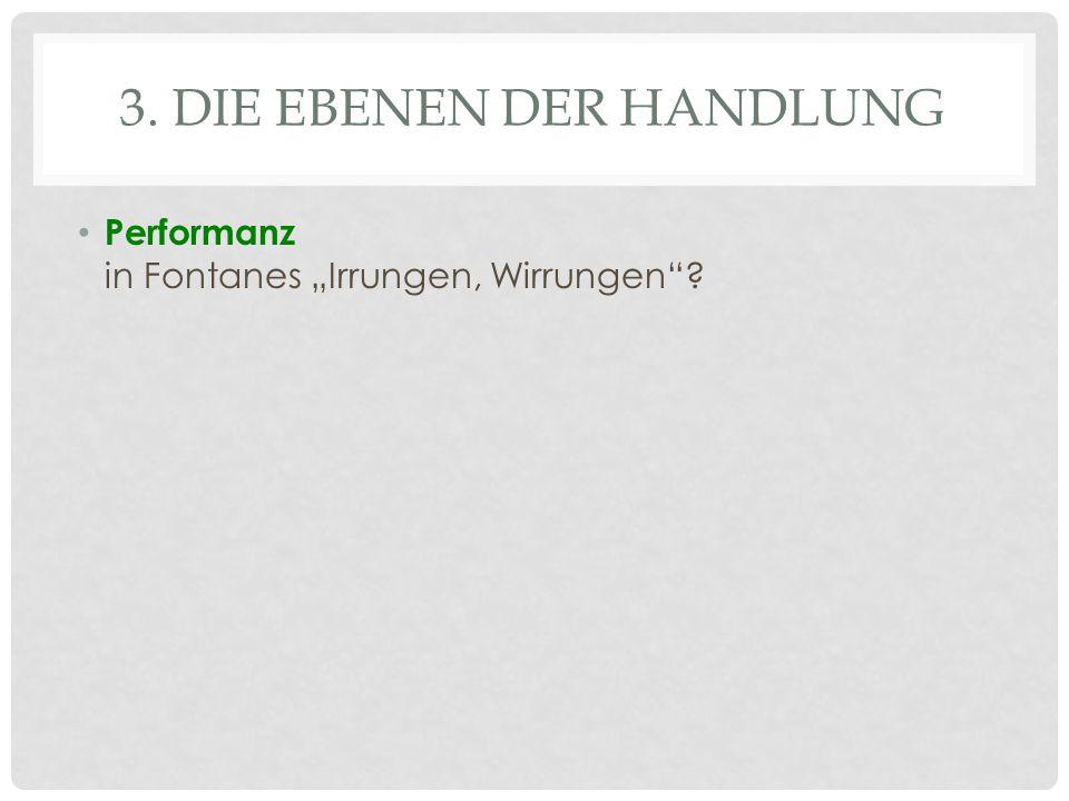 """3. DIE EBENEN DER HANDLUNG Performanz in Fontanes """"Irrungen, Wirrungen"""
