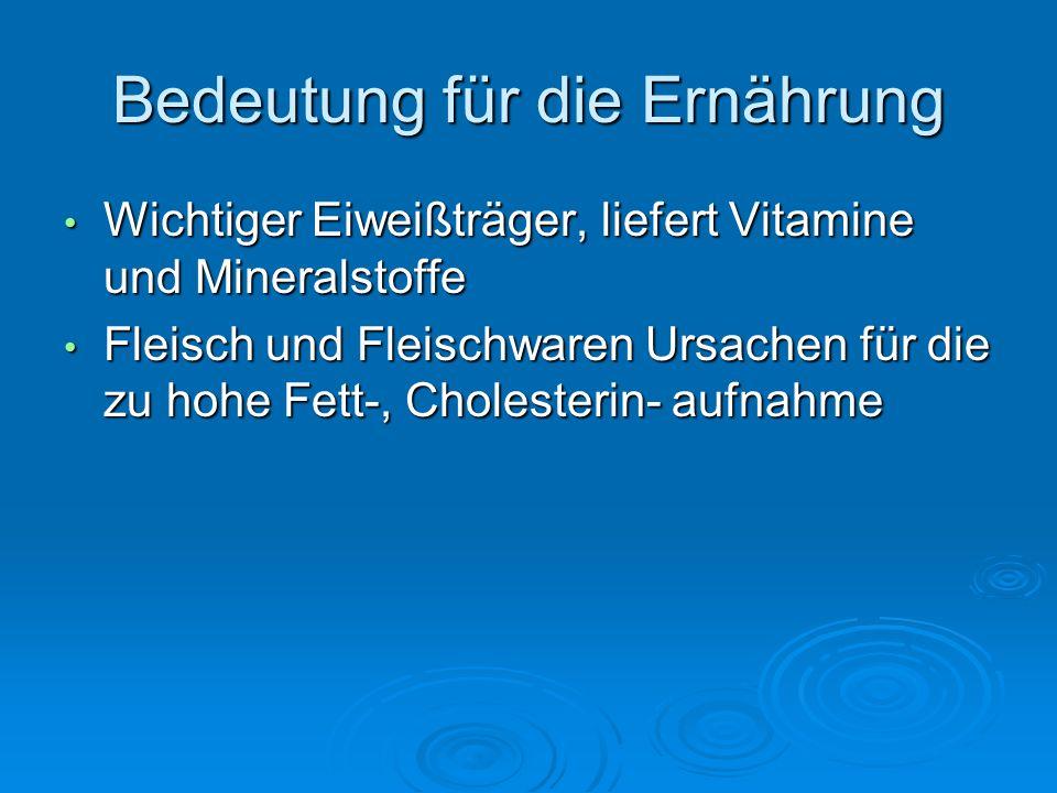 Bedeutung für die Ernährung Wichtiger Eiweißträger, liefert Vitamine und Mineralstoffe Wichtiger Eiweißträger, liefert Vitamine und Mineralstoffe Flei