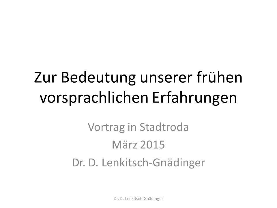 Zur Bedeutung unserer frühen vorsprachlichen Erfahrungen Vortrag in Stadtroda März 2015 Dr. D. Lenkitsch-Gnädinger
