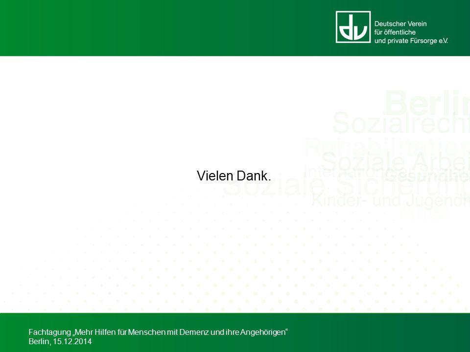 """Fachtagung """"Mehr Hilfen für Menschen mit Demenz und ihre Angehörigen"""" Berlin, 15.12.2014 Vielen Dank Vielen Dank."""