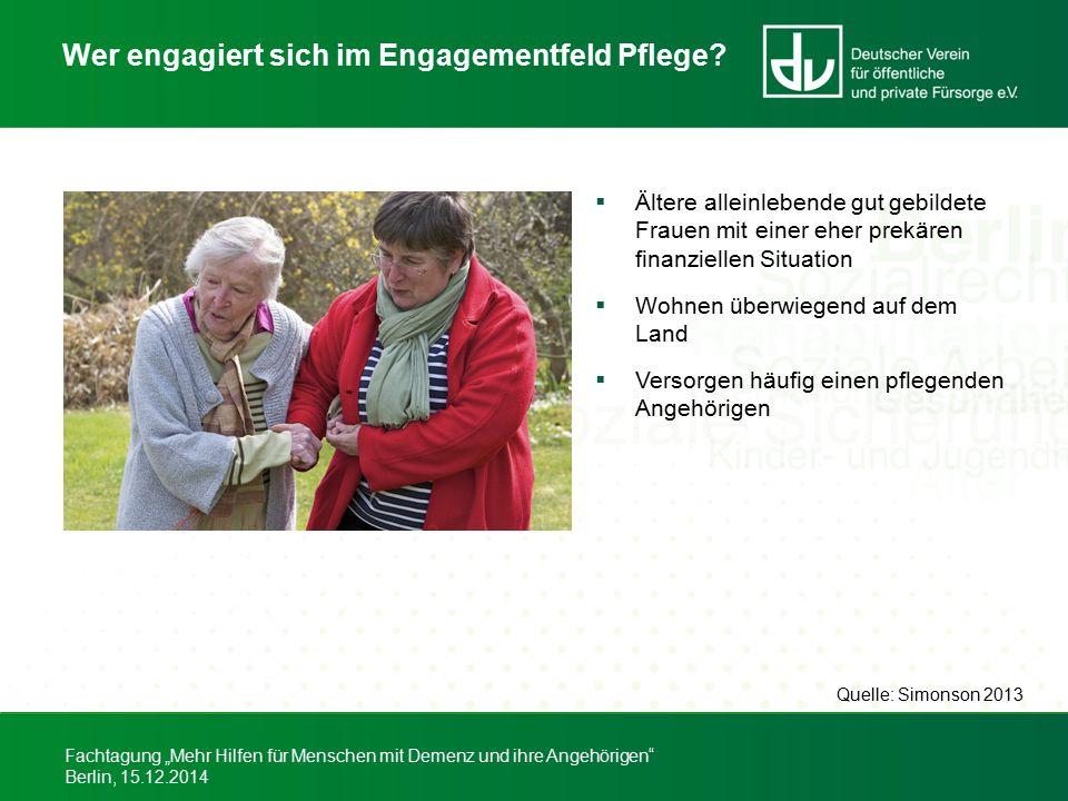 """Fachtagung """"Mehr Hilfen für Menschen mit Demenz und ihre Angehörigen"""" Berlin, 15.12.2014 Wer engagiert sich im Engagementfeld Pflege?  Ältere alleinl"""