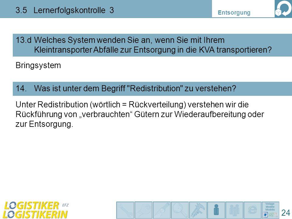 Entsorgung 24 3.5 Lernerfolgskontrolle 3 13.dWelches System wenden Sie an, wenn Sie mit Ihrem Kleintransporter Abfälle zur Entsorgung in die KVA trans