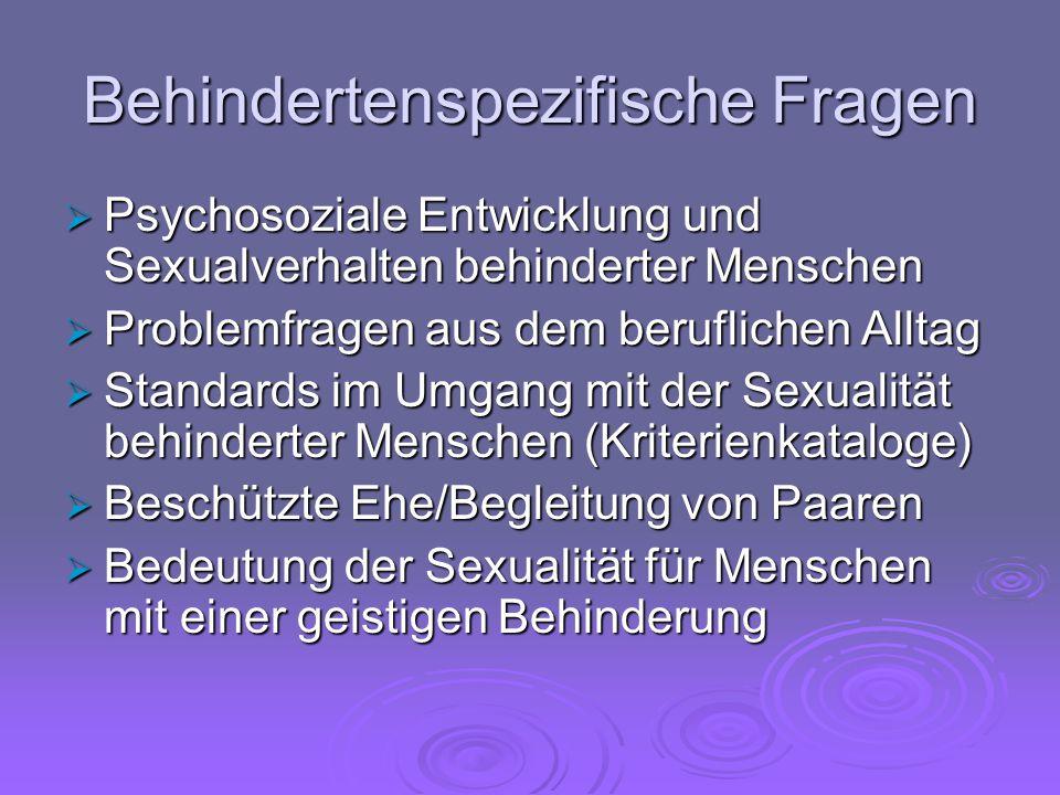 Behindertenspezifische Fragen  Psychosoziale Entwicklung und Sexualverhalten behinderter Menschen  Problemfragen aus dem beruflichen Alltag  Standa