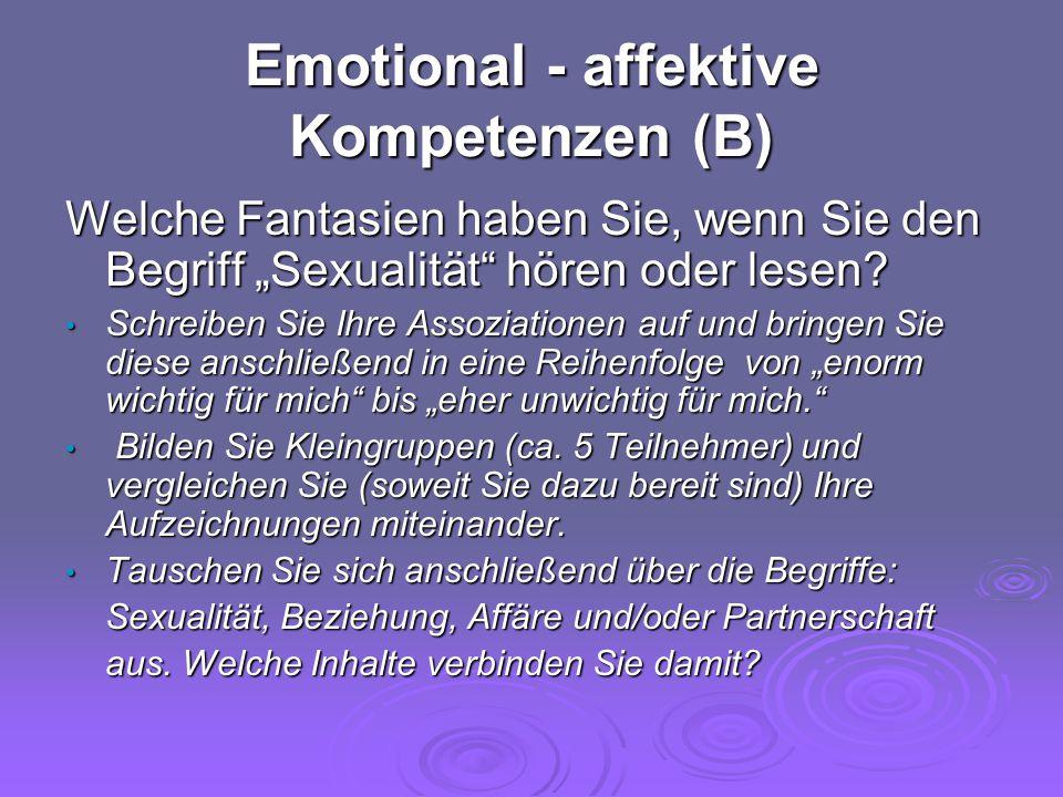 """Emotional - affektive Kompetenzen (B) Welche Fantasien haben Sie, wenn Sie den Begriff """"Sexualität"""" hören oder lesen? Schreiben Sie Ihre Assoziationen"""