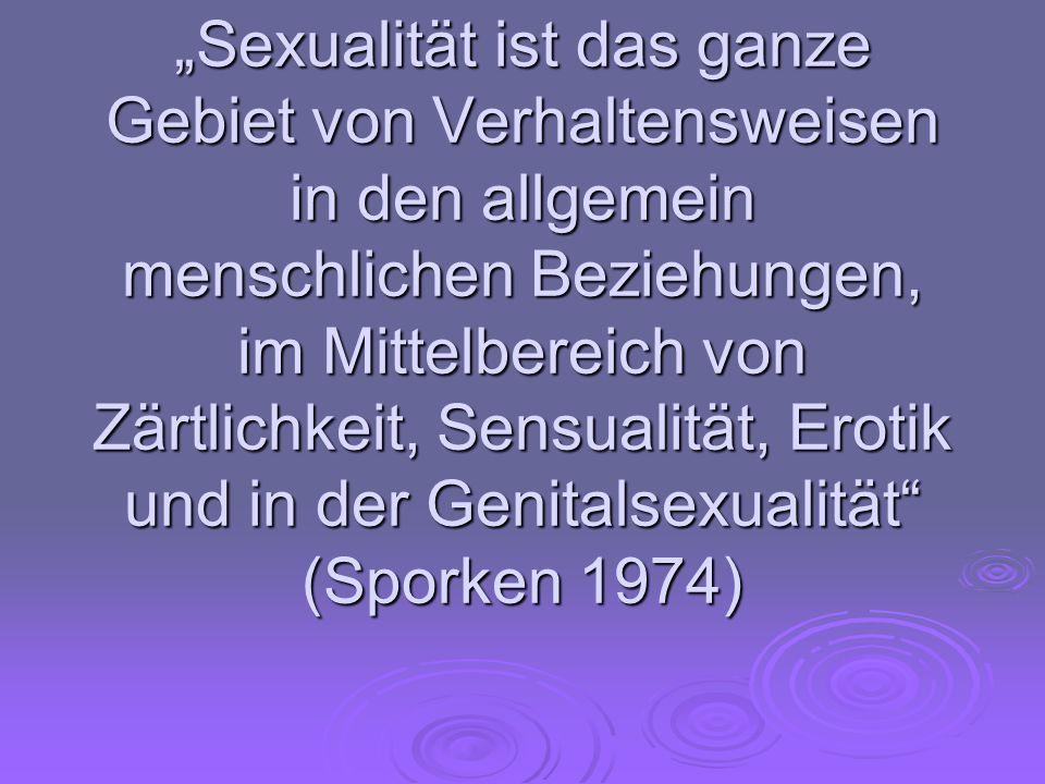 """""""Sexualität ist das ganze Gebiet von Verhaltensweisen in den allgemein menschlichen Beziehungen, im Mittelbereich von Zärtlichkeit, Sensualität, Eroti"""