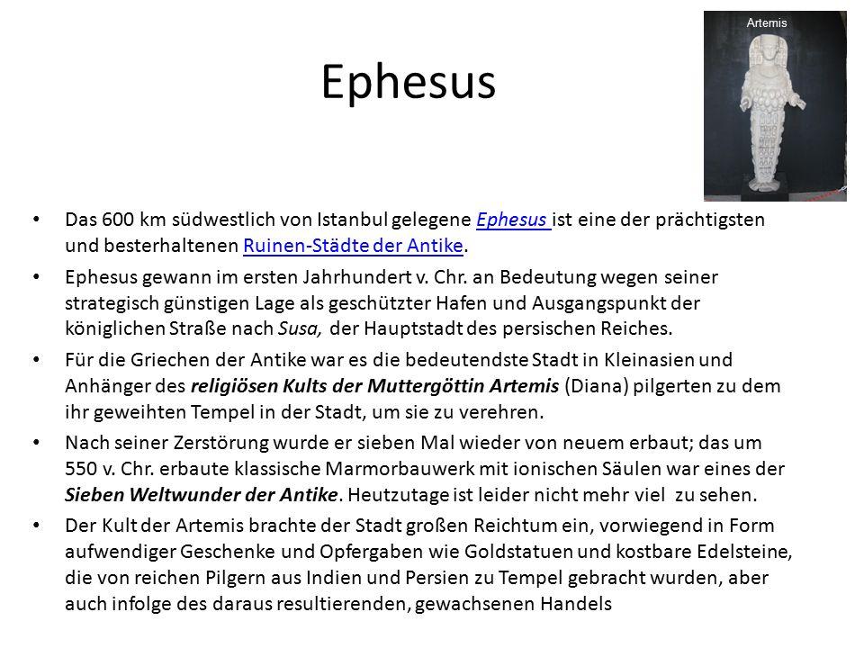 Ephesus Das 600 km südwestlich von Istanbul gelegene Ephesus ist eine der prächtigsten und besterhaltenen Ruinen-Städte der Antike.Ephesus Ruinen-Städte der Antike Ephesus gewann im ersten Jahrhundert v.