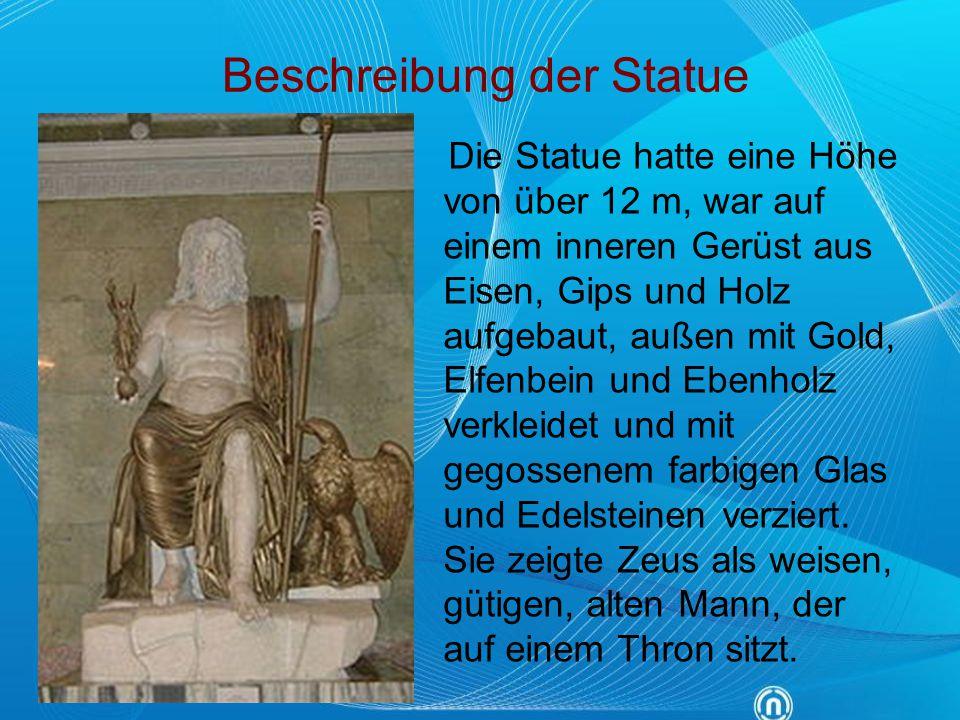 Beschreibung der Statue Die Statue hatte eine Höhe von über 12 m, war auf einem inneren Gerüst aus Eisen, Gips und Holz aufgebaut, außen mit Gold, Elf