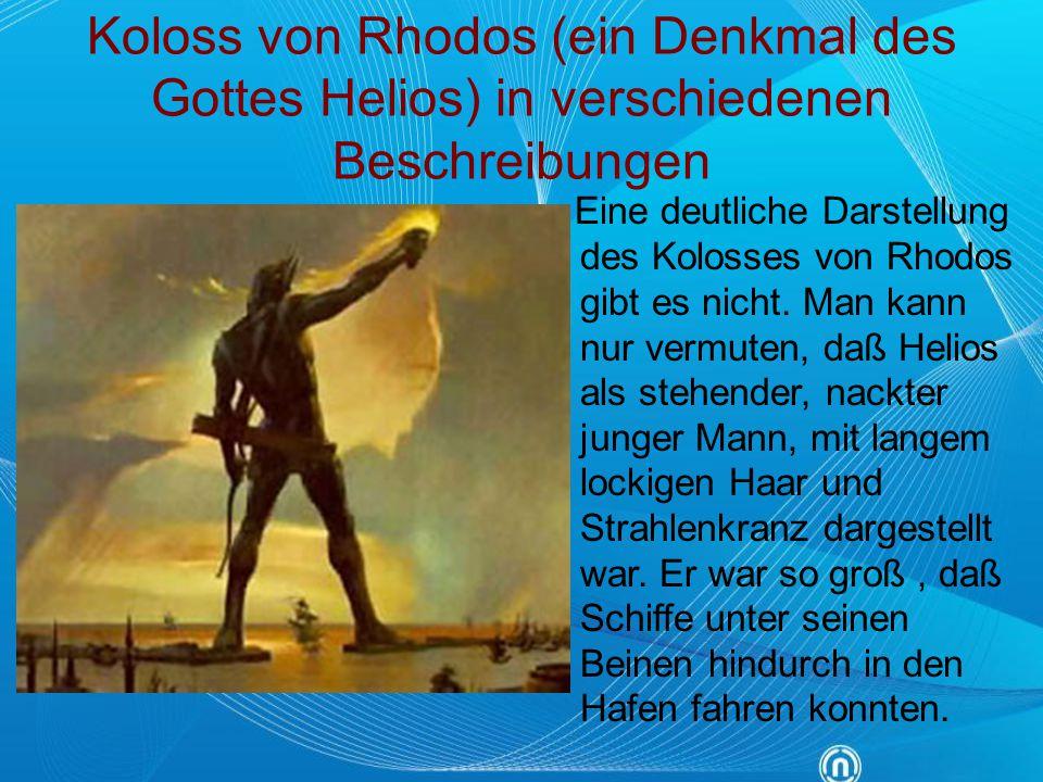 Koloss von Rhodos (ein Denkmal des Gottes Helios) in verschiedenen Beschreibungen Eine deutliche Darstellung des Kolosses von Rhodos gibt es nicht. Ma