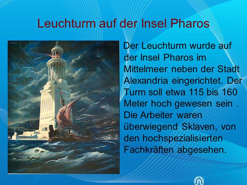 Leuchturm auf der Insel Pharos Der Leuchturm wurde auf der Insel Pharos im Mittelmeer neben der Stadt Alexandria eingerichtet. Der Turm soll etwa 115