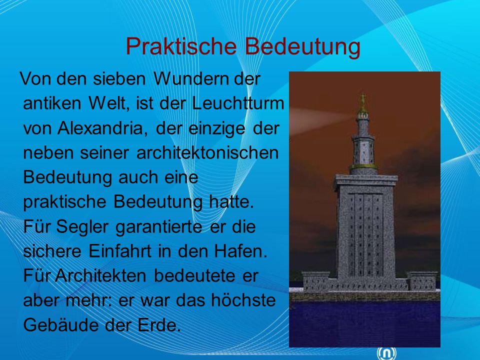 Praktische Bedeutung Von den sieben Wundern der antiken Welt, ist der Leuchtturm von Alexandria, der einzige der neben seiner architektonischen Bedeut