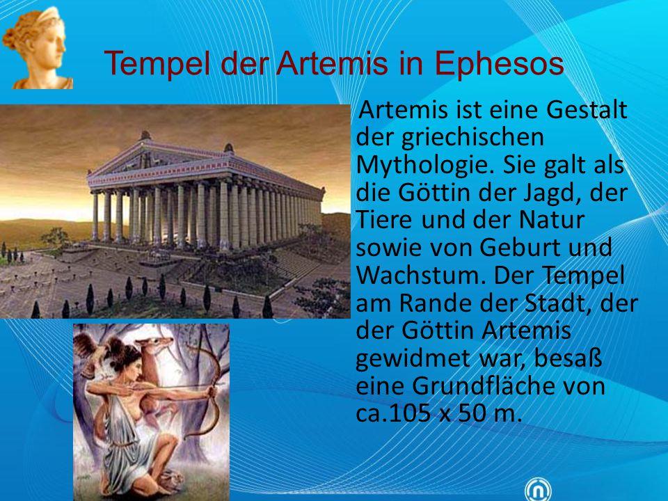 Tempel der Artemis in Ephesos Artemis ist eine Gestalt der griechischen Mythologie. Sie galt als die Göttin der Jagd, der Tiere und der Natur sowie vo