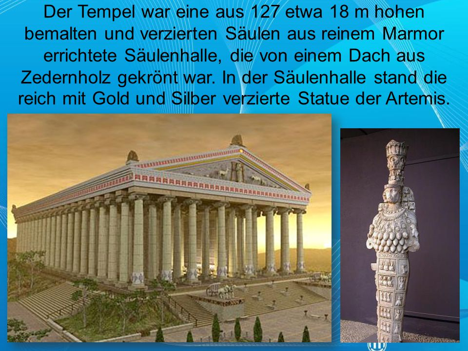 Der Tempel war eine aus 127 etwa 18 m hohen bemalten und verzierten Säulen aus reinem Marmor errichtete Säulenhalle, die von einem Dach aus Zedernholz