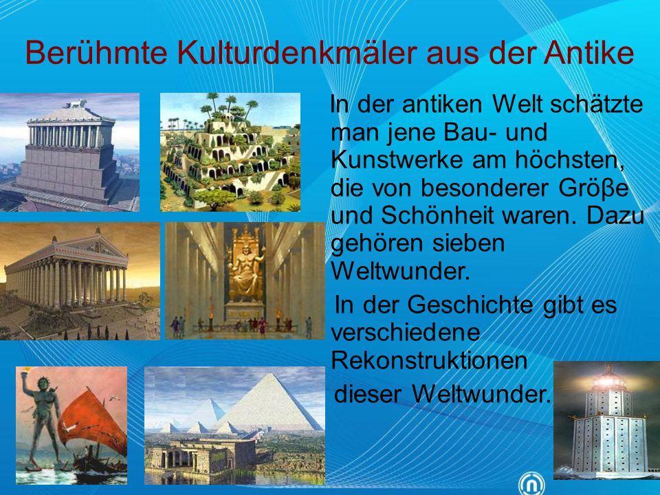 Berühmte Kulturdenkmäler aus der Antike In der antiken Welt schätzte man jene Bau- und Kunstwerke am höchsten, die von besonderer Gröβe und Schönheit