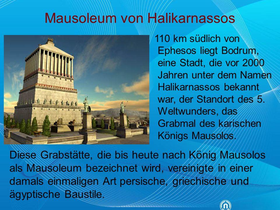 Mausoleum von Halikarnassos 110 km südlich von Ephesos liegt Bodrum, eine Stadt, die vor 2000 Jahren unter dem Namen Halikarnassos bekannt war, der St