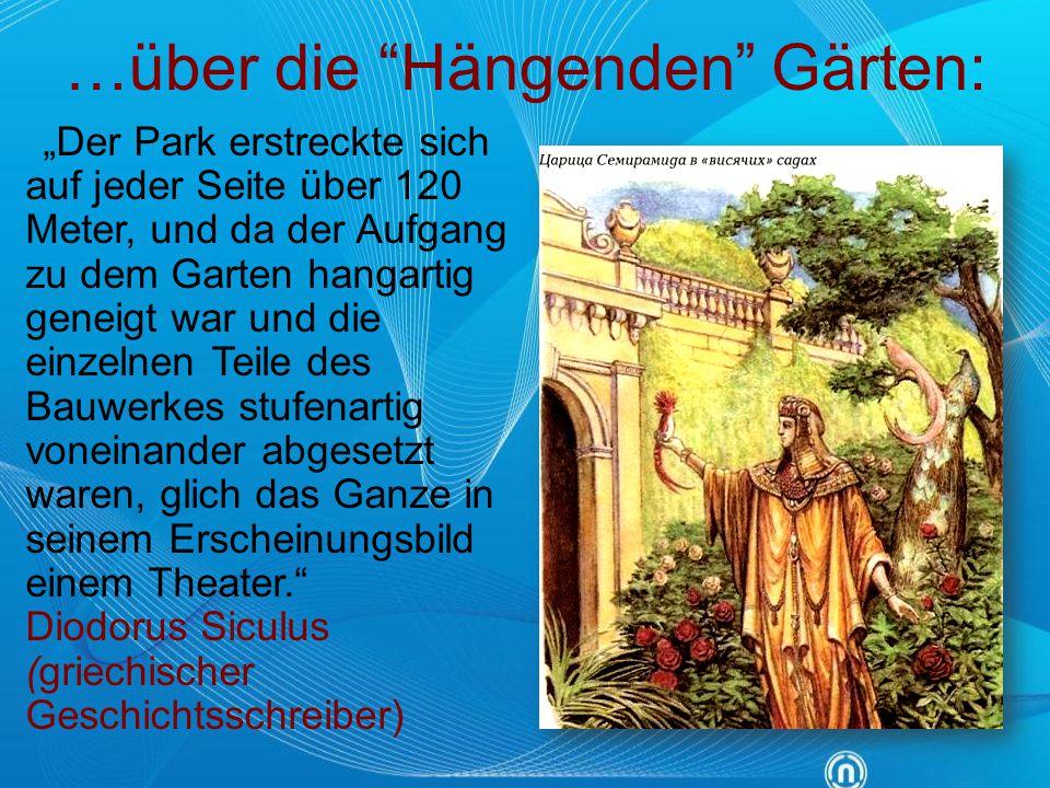 """…über die """"Hängenden"""" Gärten: """"Der Park erstreckte sich auf jeder Seite über 120 Meter, und da der Aufgang zu dem Garten hangartig geneigt war und die"""