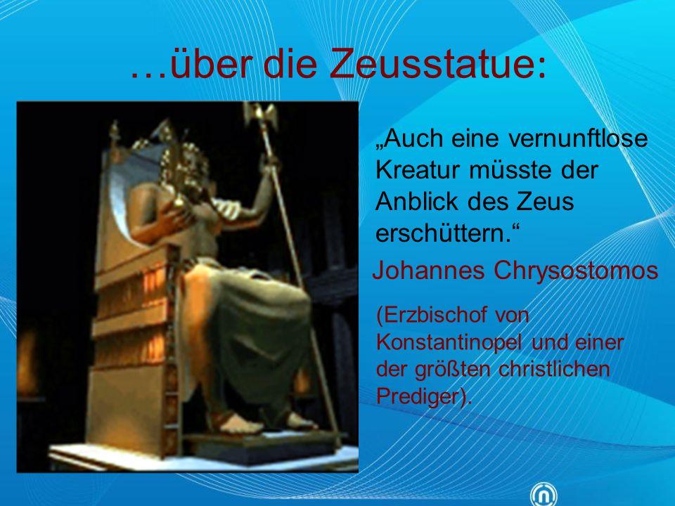"""…über die Zeusstatue : """"Auch eine vernunftlose Kreatur müsste der Anblick des Zeus erschüttern."""" Johannes Chrysostomos (Erzbischof von Konstantinopel"""