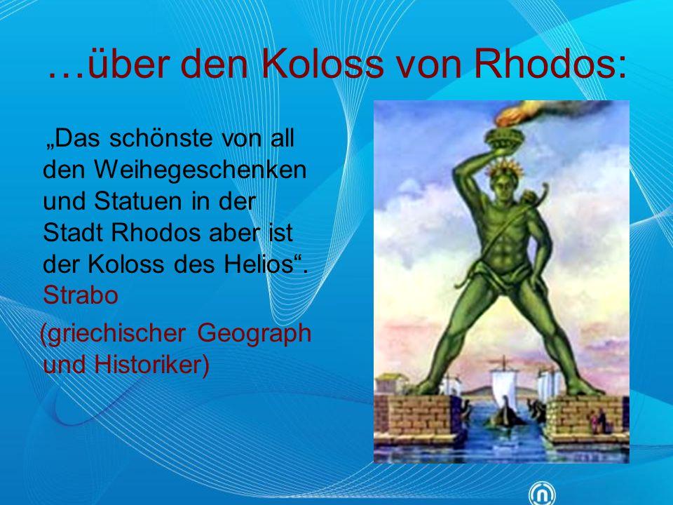"""…über den Koloss von Rhodos: """"Das schönste von all den Weihegeschenken und Statuen in der Stadt Rhodos aber ist der Koloss des Helios"""". Strabo (griech"""