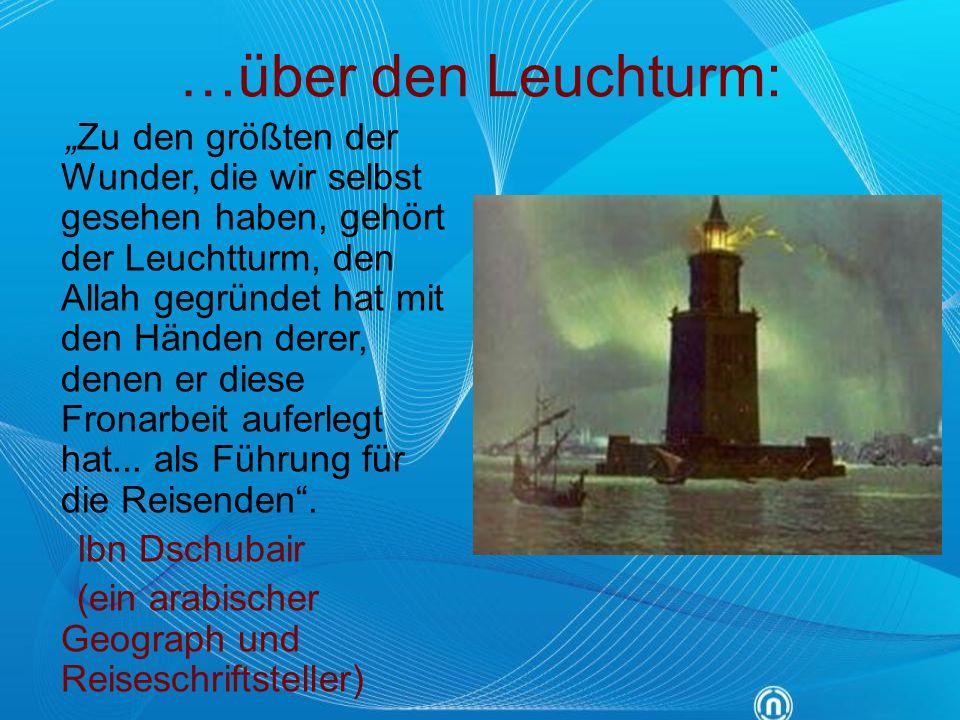 """…über den Leuchturm: """"Zu den größten der Wunder, die wir selbst gesehen haben, gehört der Leuchtturm, den Allah gegründet hat mit den Händen derer, de"""