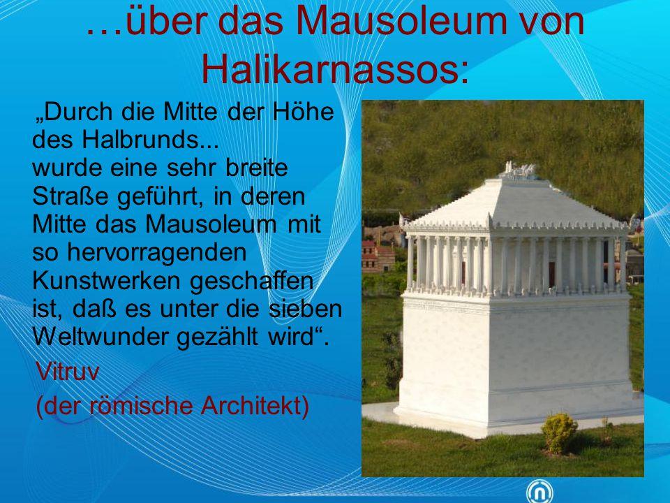 """…über das Mausoleum von Halikarnassos: """"Durch die Mitte der Höhe des Halbrunds... wurde eine sehr breite Straße geführt, in deren Mitte das Mausoleum"""
