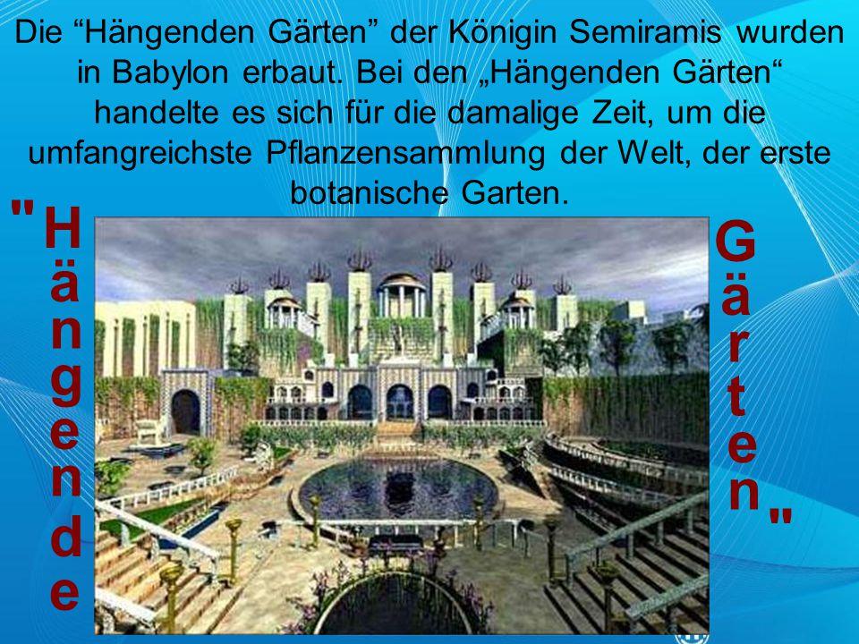 """Die """"Hängenden Gärten"""" der Königin Semiramis wurden in Babylon erbaut. Bei den """"Hängenden Gärten"""" handelte es sich für die damalige Zeit, um die umfan"""
