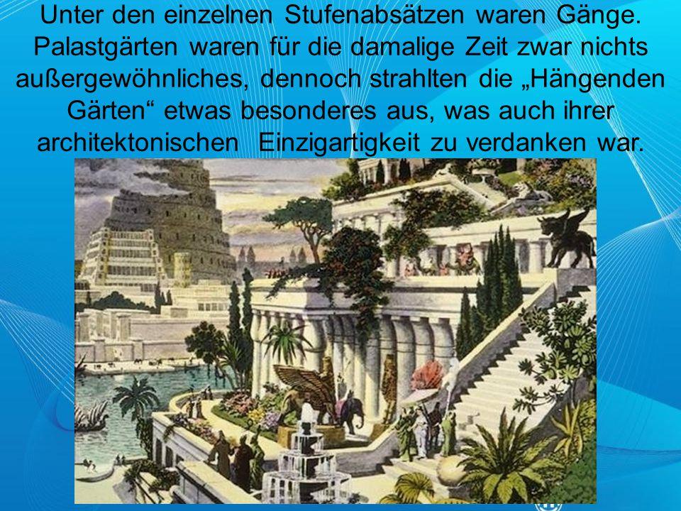 """Unter den einzelnen Stufenabsätzen waren Gänge. Palastgärten waren für die damalige Zeit zwar nichts außergewöhnliches, dennoch strahlten die """"Hängend"""