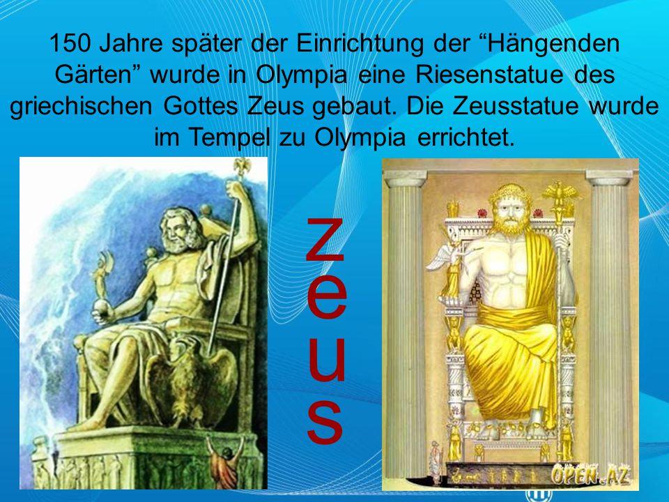 """150 Jahre später der Einrichtung der """"Hängenden Gärten"""" wurde in Olympia eine Riesenstatue des griechischen Gottes Zeus gebaut. Die Zeusstatue wurde i"""
