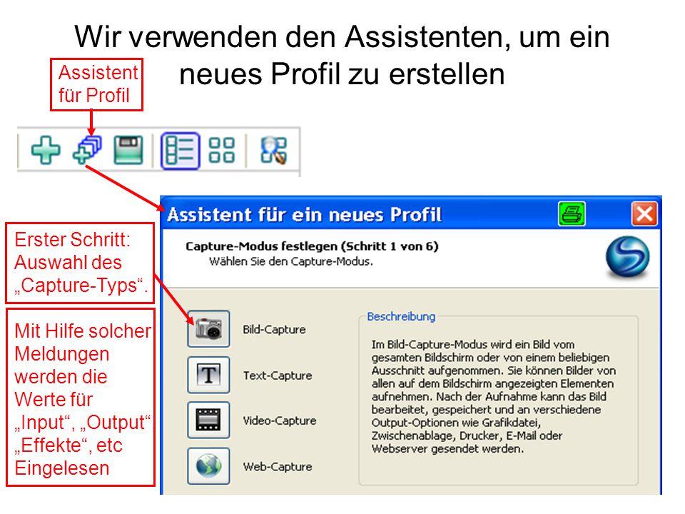 """Wir verwenden den Assistenten, um ein neues Profil zu erstellen Assistent für Profil Erster Schritt: Auswahl des """"Capture-Typs"""". Mit Hilfe solcher Mel"""