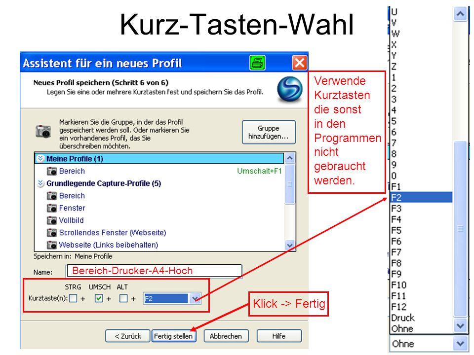 Kurz-Tasten-Wahl Verwende Kurztasten die sonst in den Programmen nicht gebraucht werden. Bereich-Drucker-A4-Hoch Klick -> Fertig