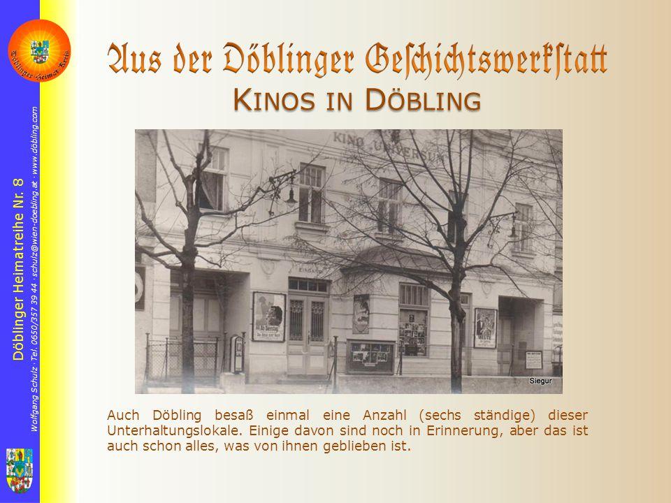 Wolfgang Schulz  Tel. 0650/357 39 44  schulz@wien-doebling.at  www.döbling.com Döblinger Heimatreihe Nr. 8 K INOS IN D ÖBLING Auch Döbling besaß ei