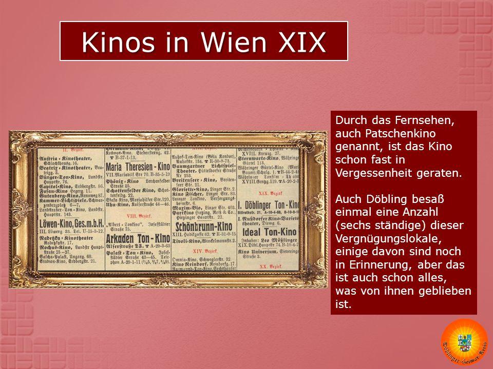 Kinos in Wien XIX Durch das Fernsehen, auch Patschenkino genannt, ist das Kino schon fast in Vergessenheit geraten. Auch Döbling besaß einmal eine Anz