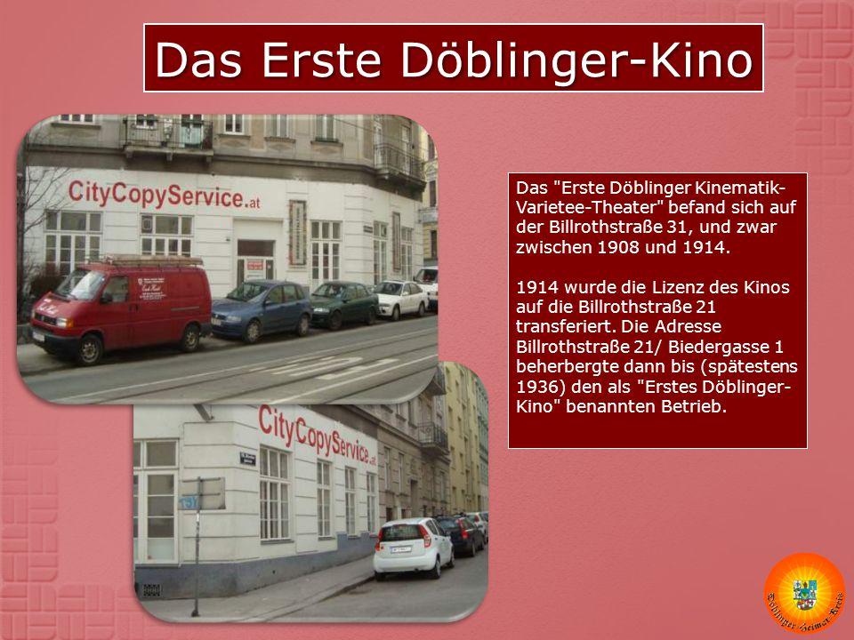 Das Erste Döblinger-Kino Das Erste Döblinger Kinematik- Varietee-Theater befand sich auf der Billrothstraße 31, und zwar zwischen 1908 und 1914.