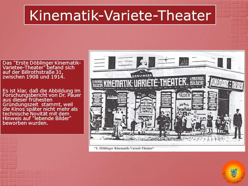 Das Erste Döblinger Kinematik- Varietee-Theater befand sich auf der Billrothstraße 31, zwischen 1908 und 1914.