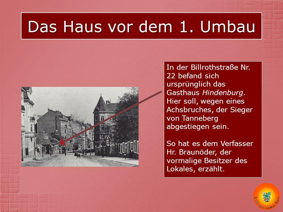 Das Haus vor dem 1. Umbau In der Billrothstraße Nr. 22 befand sich ursprünglich das Gasthaus Hindenburg. Hier soll, wegen eines Achsbruches, der Siege