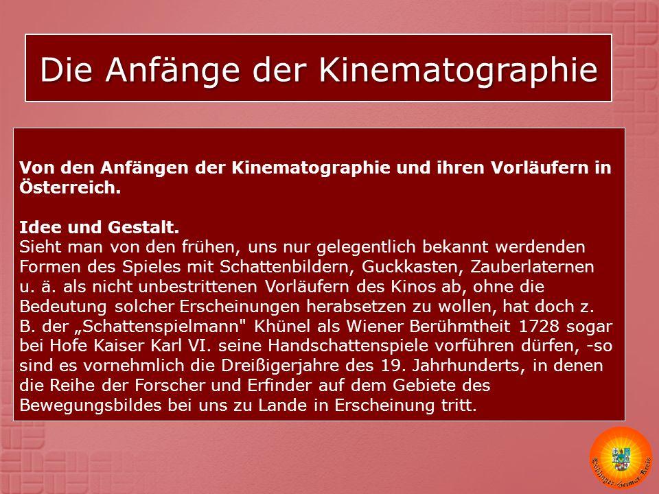Die Anfänge der Kinematographie Von den Anfängen der Kinematographie und ihren Vorläufern in Österreich. Idee und Gestalt. Sieht man von den frühen, u