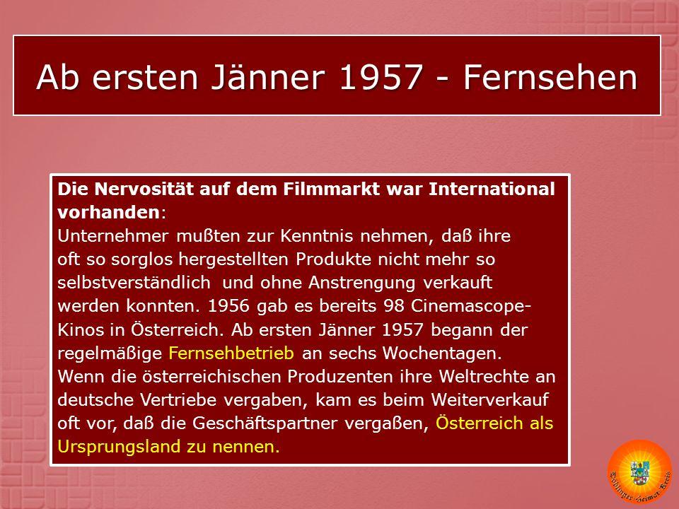 Ab ersten Jänner 1957 - Fernsehen Die Nervosität auf dem Filmmarkt war International vorhanden: Unternehmer mußten zur Kenntnis nehmen, daß ihre oft s