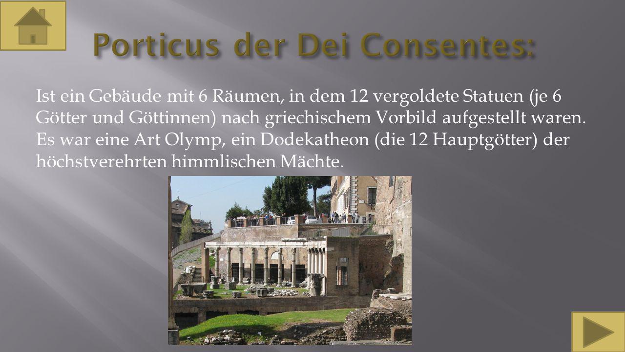 Ist ein Gebäude mit 6 Räumen, in dem 12 vergoldete Statuen (je 6 Götter und Göttinnen) nach griechischem Vorbild aufgestellt waren. Es war eine Art Ol