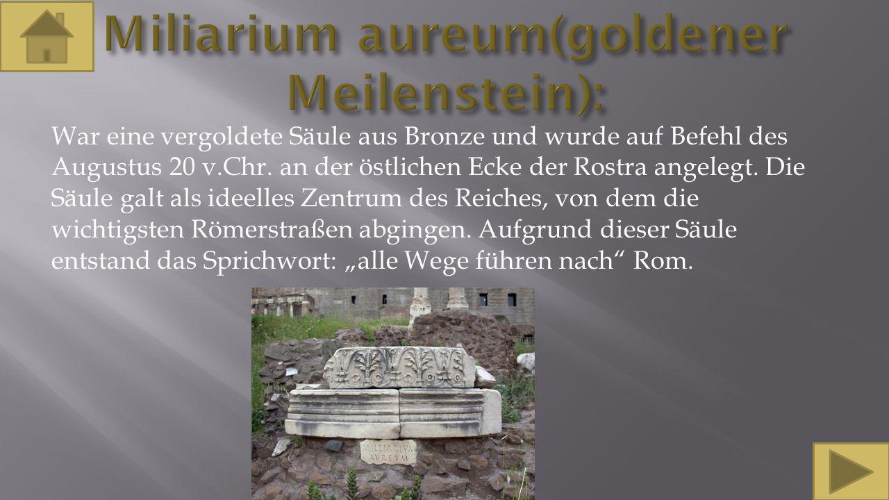 War eine vergoldete Säule aus Bronze und wurde auf Befehl des Augustus 20 v.Chr. an der östlichen Ecke der Rostra angelegt. Die Säule galt als ideelle