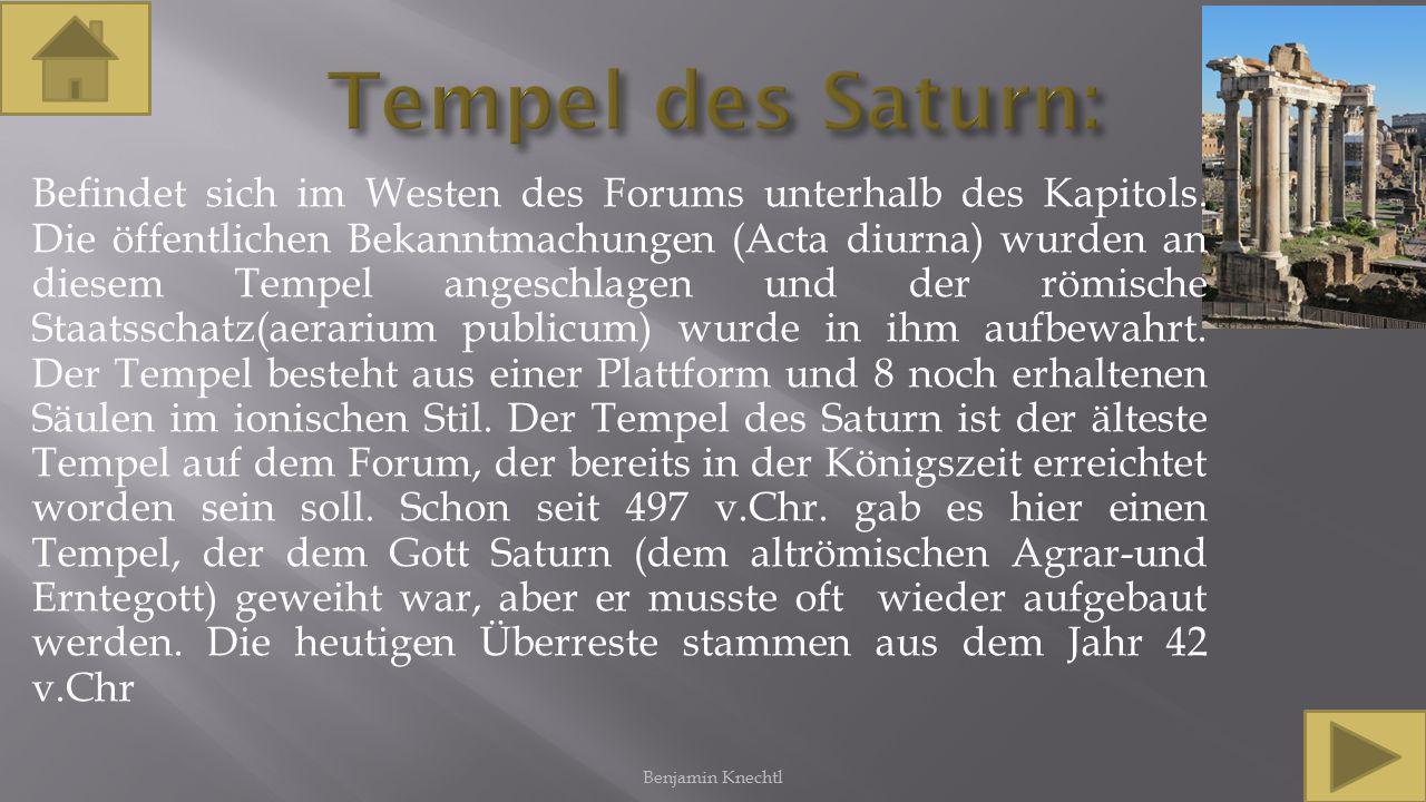 Befindet sich im Westen des Forums unterhalb des Kapitols. Die öffentlichen Bekanntmachungen (Acta diurna) wurden an diesem Tempel angeschlagen und de