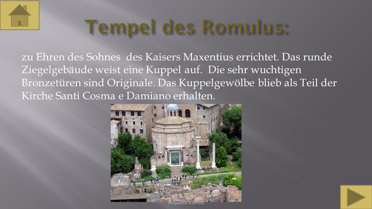 zu Ehren des Sohnes des Kaisers Maxentius errichtet. Das runde Ziegelgebäude weist eine Kuppel auf. Die sehr wuchtigen Bronzetüren sind Originale. Das