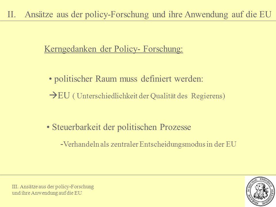III. Ansätze aus der policy-Forschung und ihre Anwendung auf die EU II. Ansätze aus der policy-Forschung und ihre Anwendung auf die EU Kerngedanken de