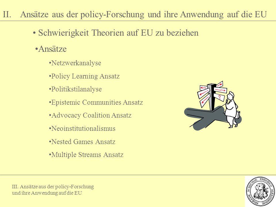 III. Ansätze aus der policy-Forschung und ihre Anwendung auf die EU II. Ansätze aus der policy-Forschung und ihre Anwendung auf die EU Schwierigkeit T