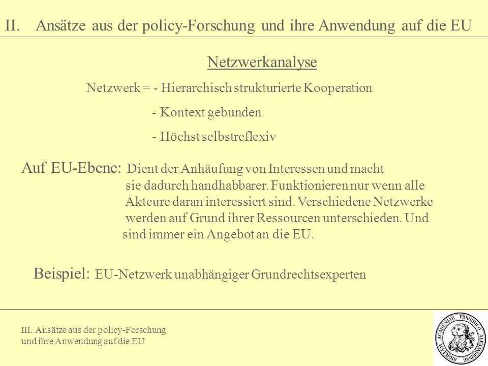 III. Ansätze aus der policy-Forschung und ihre Anwendung auf die EU II. Ansätze aus der policy-Forschung und ihre Anwendung auf die EU Netzwerkanalyse