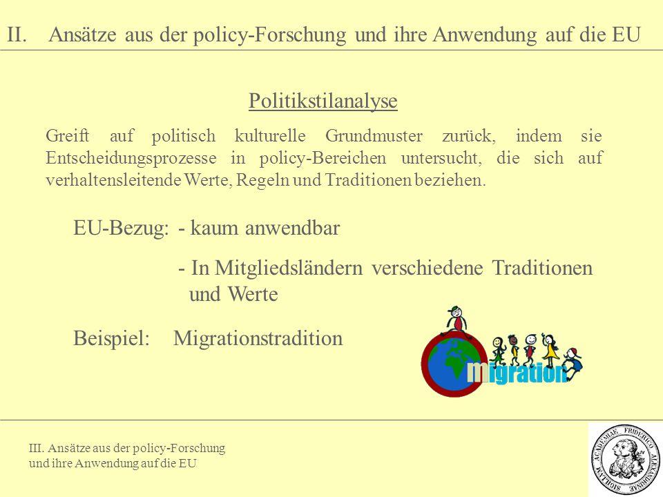 III. Ansätze aus der policy-Forschung und ihre Anwendung auf die EU II. Ansätze aus der policy-Forschung und ihre Anwendung auf die EU Politikstilanal