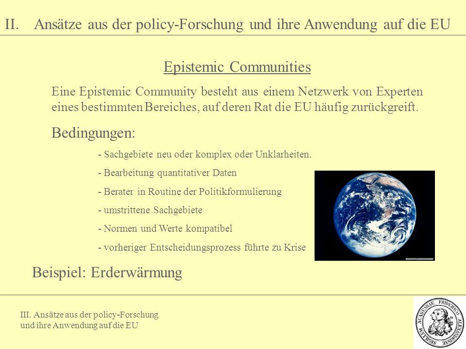 III. Ansätze aus der policy-Forschung und ihre Anwendung auf die EU II. Ansätze aus der policy-Forschung und ihre Anwendung auf die EU Epistemic Commu