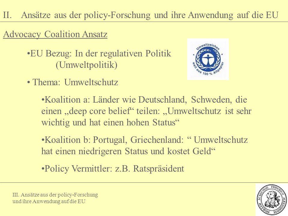 III. Ansätze aus der policy-Forschung und ihre Anwendung auf die EU II. Ansätze aus der policy-Forschung und ihre Anwendung auf die EU Advocacy Coalit