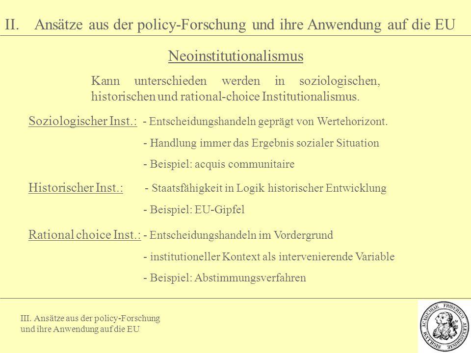 III. Ansätze aus der policy-Forschung und ihre Anwendung auf die EU II. Ansätze aus der policy-Forschung und ihre Anwendung auf die EU Neoinstitutiona
